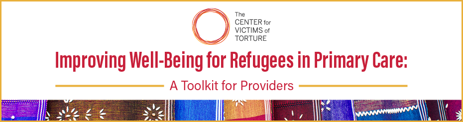 The Center of Victims of Torture presents: Improving Well-Being for Refugees in Primary Care: A Toolkit for Providers