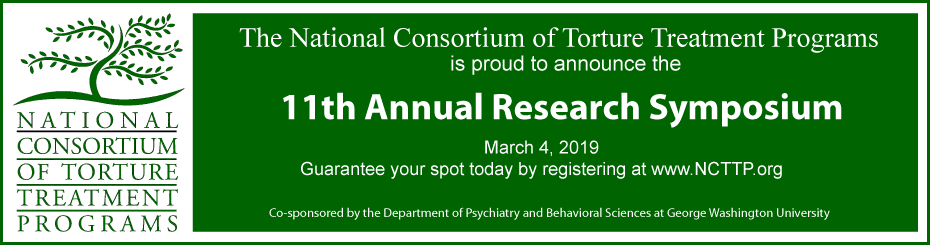 The National Consortium of Torture Treatment Programs is proud to announce the 11th Annual Research Symposium on March 4, 2019. Guarantee your spot today by registering at www.NCTTP.org. Co-Sponsored by the Department of Psychiatry and Behavioral Sciences at George Washington University.