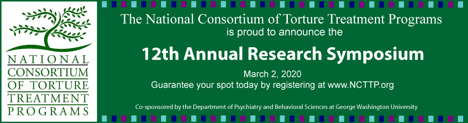 The National Consortium of Torture Treatment Programs is proud to announce the 11th Annual Research Symposium on March 2, 2020. Guarantee your spot today by registering at www.NCTTP.org. Co-Sponsored by the Department of Psychiatry and Behavioral Sciences at George Washington University.
