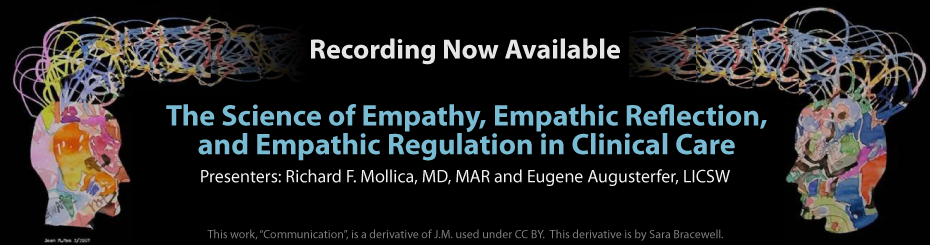 "Recording is now available for the measured impact webinar on The Science of Empathy, Empathic Reflection, and Empathic Regulation in Clinical Care. Presented by Richard F. Mollica, MD, MAR and Eugene Augusterfer, LICSW. The artwork, ""Communication"", is a derivative of J.M. used under CC BY. This derivative is by Sara Bracewell."